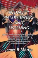 Actuality Interviewing and Listening by James R Martin