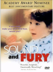SOUND AND FURY  If you could make your deaf child hear, would you?