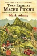 Turn Right At Machu Picchu – Rediscovering the Lost City One Step at a Time